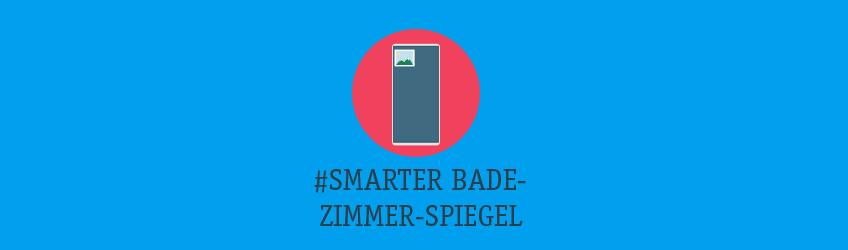 Smarter Badezimmer-Spiegel Teaser